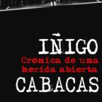 Iñigo Cabacas: Crónica de una herida abierta, 2012
